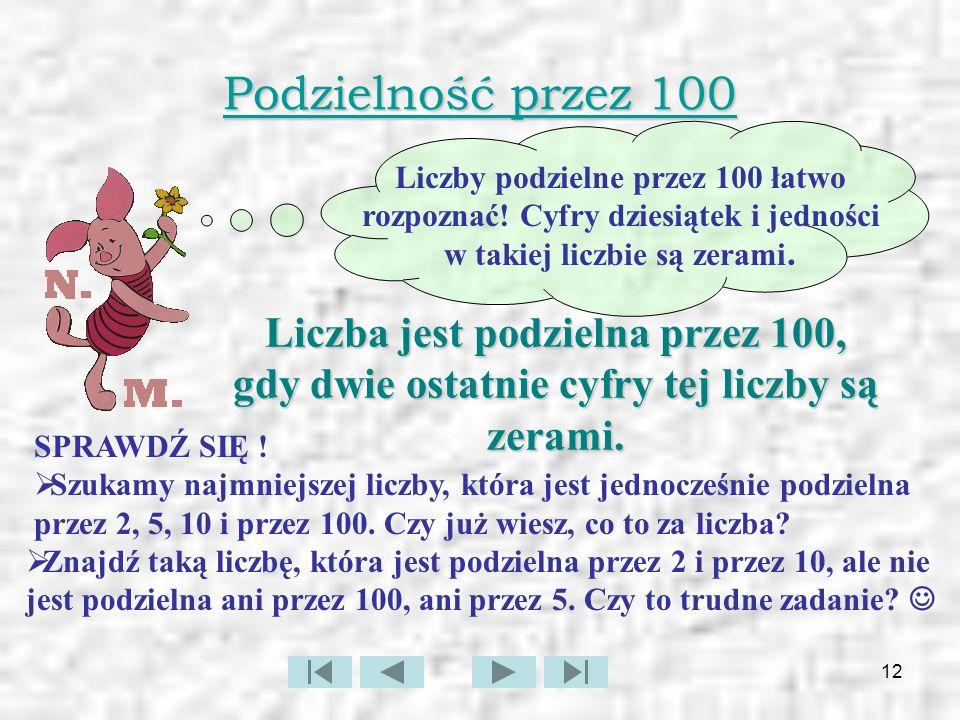 13 Podzielność przez 10 Liczbę 4876, gdzie oznacza pewną cyfrę, można przedstawić w postaci sumy: Każdy z podkreślonych składników jest podzielny przez 10.