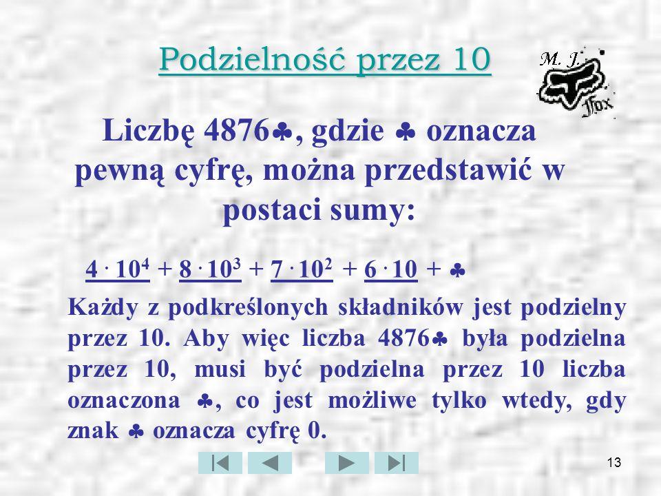 14 Podzielność przez 10 c.d.Przez 10 są podzielne liczby, które w rzędzie jedności mają zero.