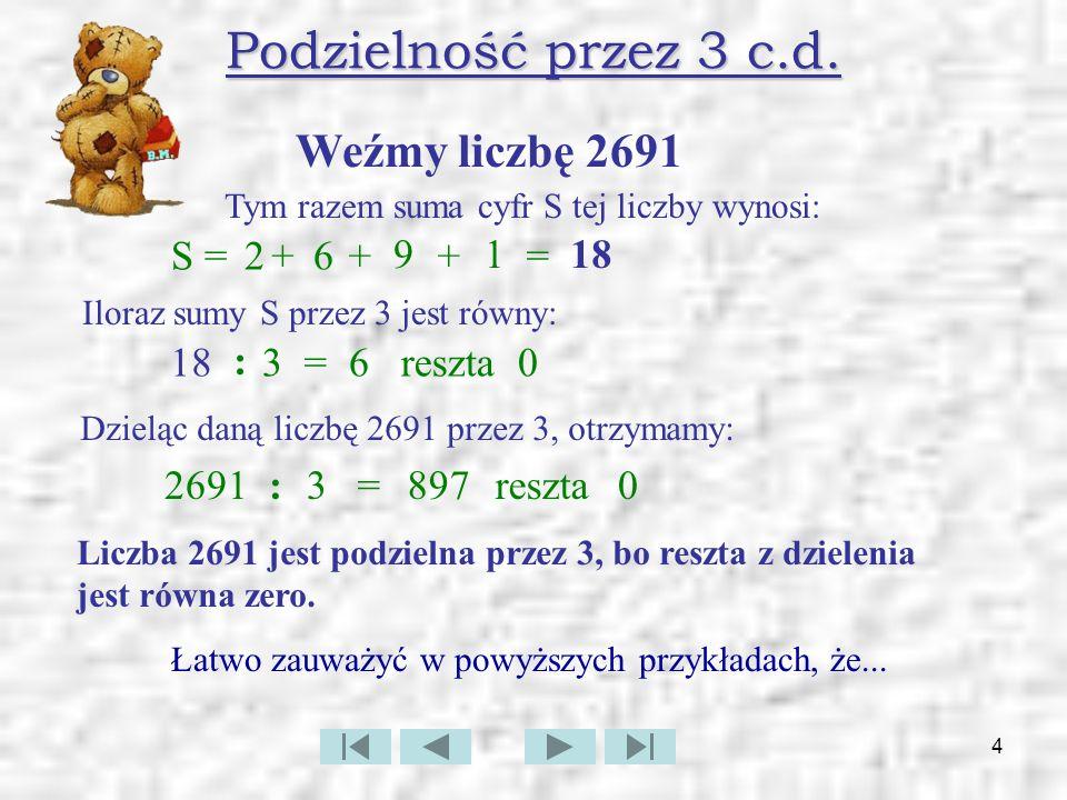 5 Podzielność przez 3 c.d....podzielność przez 3 jest ściśle związana z sumą cyfr danej liczby.