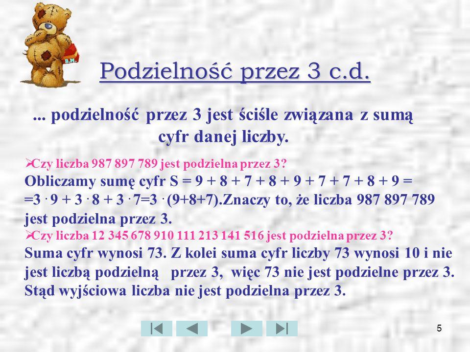 6 Podzielność liczb przez 3 - podsumowanie Liczba jest podzielna przez 3, gdy suma cyfr tej liczby jest podzielna przez 3.