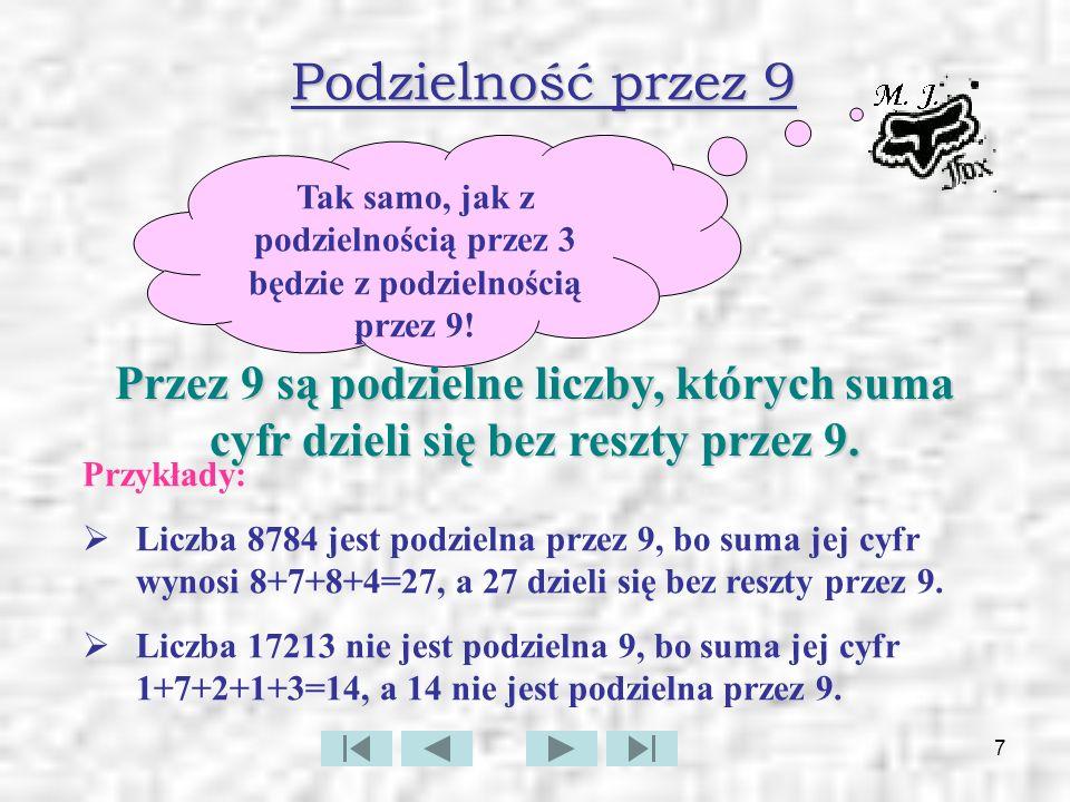 8 Podzielność przez 4 Liczbę 731, gdzie jest jej cyfrą dziesiątek, a cyfrą jedności, można zapisać w postaci: 7.