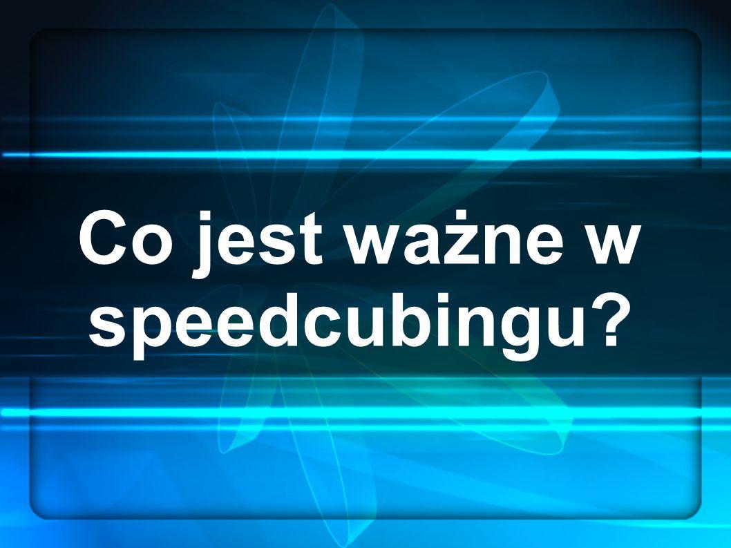 Co jest ważne w speedcubingu?