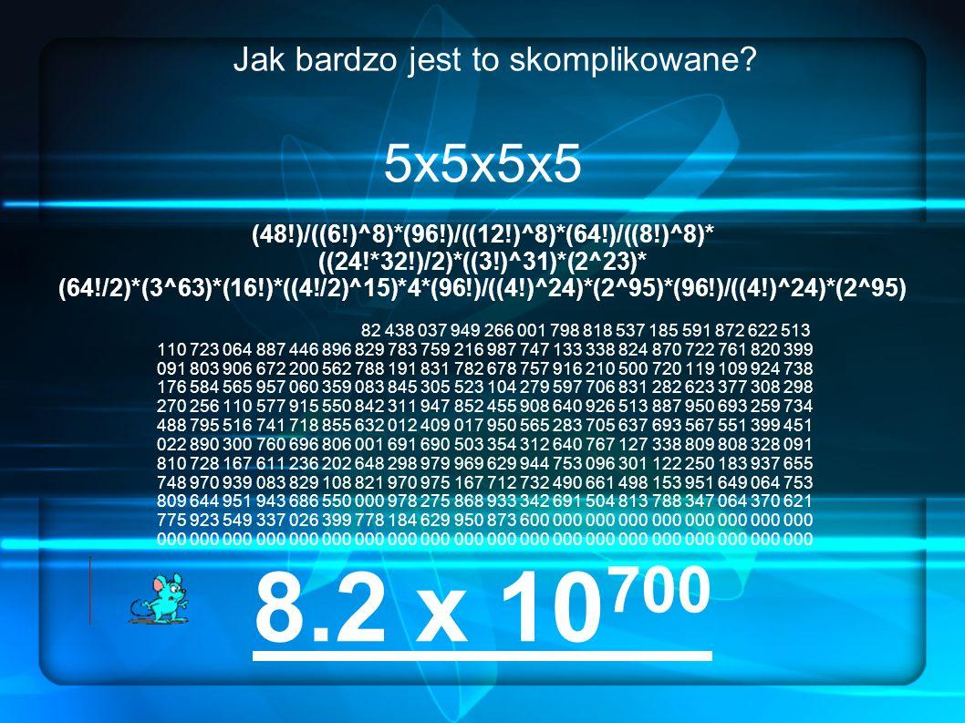 Jak bardzo jest to skomplikowane? 5x5x5x5 (48!)/((6!)^8)*(96!)/((12!)^8)*(64!)/((8!)^8)* ((24!*32!)/2)*((3!)^31)*(2^23)* (64!/2)*(3^63)*(16!)*((4!/2)^