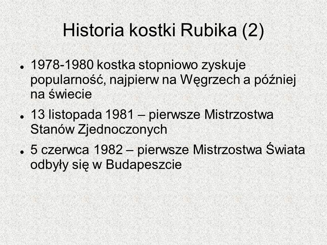 Historia kostki Rubika (2) 1978-1980 kostka stopniowo zyskuje popularność, najpierw na Węgrzech a później na świecie 13 listopada 1981 – pierwsze Mist