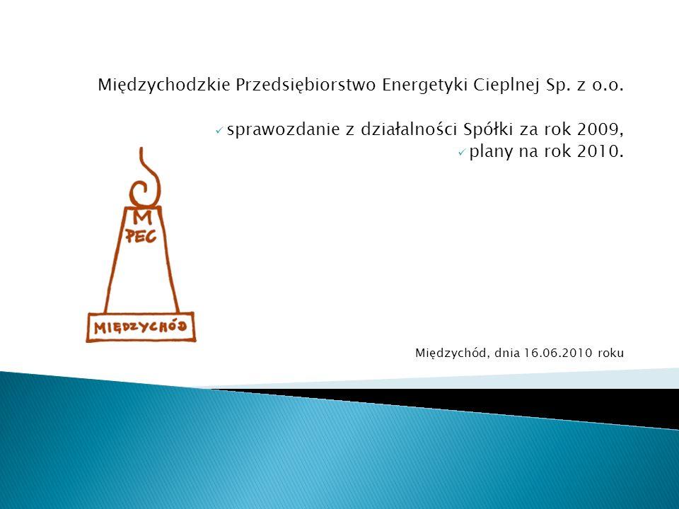 Międzychodzkie Przedsiębiorstwo Energetyki Cieplnej Sp. z o.o. sprawozdanie z działalności Spółki za rok 2009, plany na rok 2010. Międzychód, dnia 16.