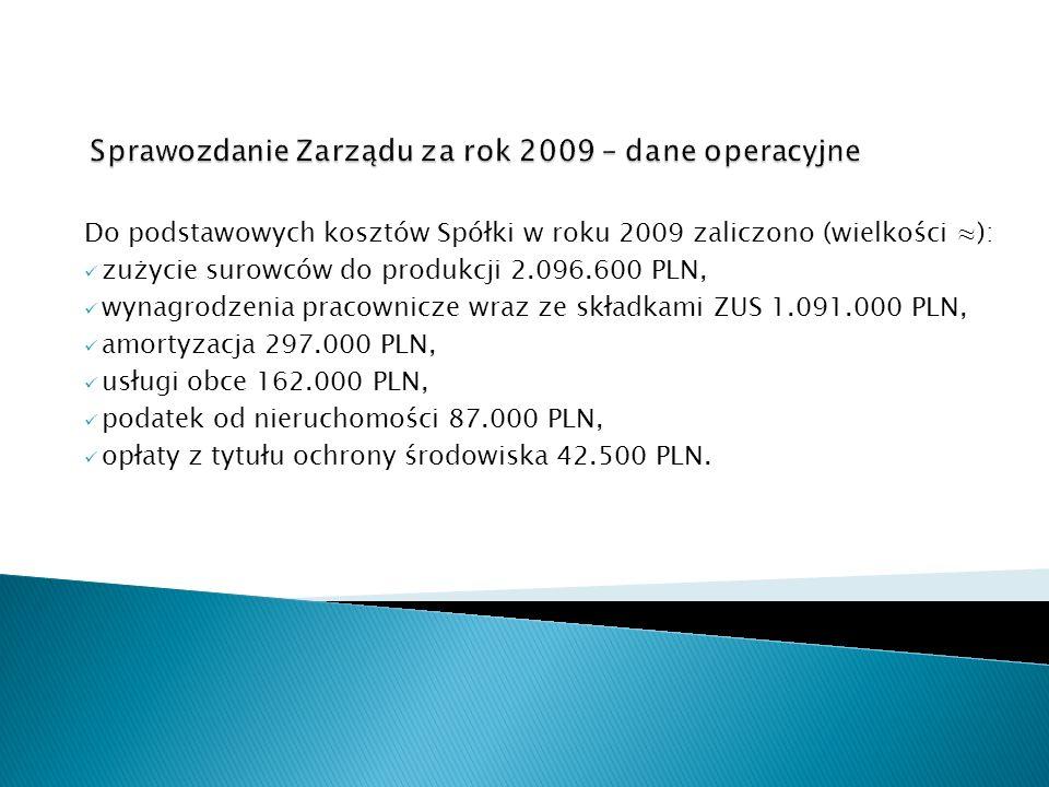 Do podstawowych kosztów Spółki w roku 2009 zaliczono (wielkości ): zużycie surowców do produkcji 2.096.600 PLN, wynagrodzenia pracownicze wraz ze skła