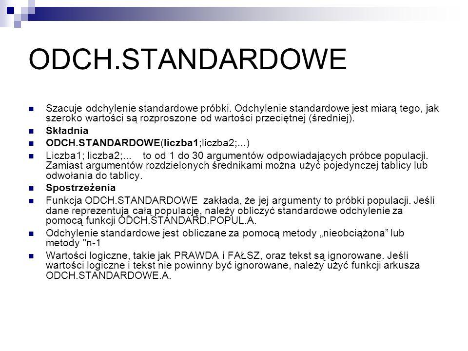 ODCH.STANDARDOWE Szacuje odchylenie standardowe próbki. Odchylenie standardowe jest miarą tego, jak szeroko wartości są rozproszone od wartości przeci