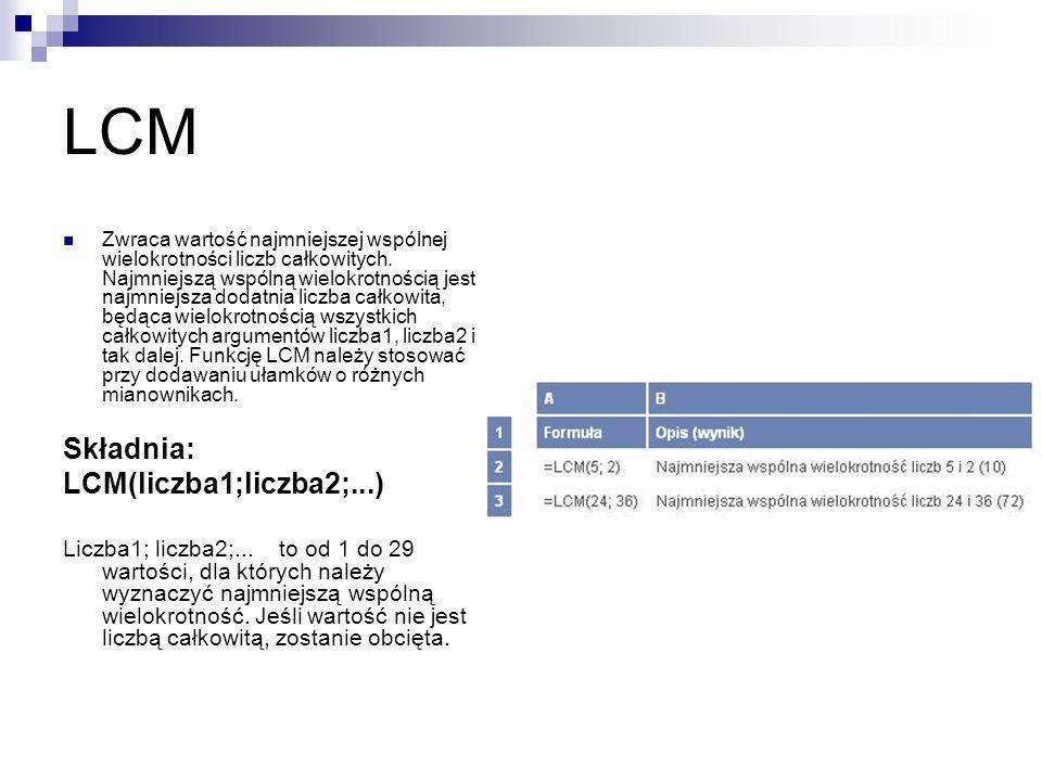 LCM Zwraca wartość najmniejszej wspólnej wielokrotności liczb całkowitych. Najmniejszą wspólną wielokrotnością jest najmniejsza dodatnia liczba całkow