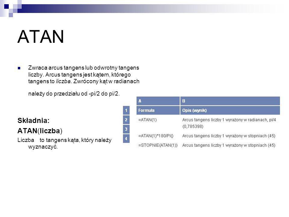 ATAN2 Zwraca arcus tangens lub odwrotny tangens określonych współrzędnych x i y.
