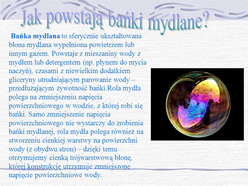 Bańka mydlana to sferycznie ukształtowana błona mydlana wypełniona powietrzem lub innym gazem. Powstaje z mieszaniny wody z mydłem lub detergentem (np