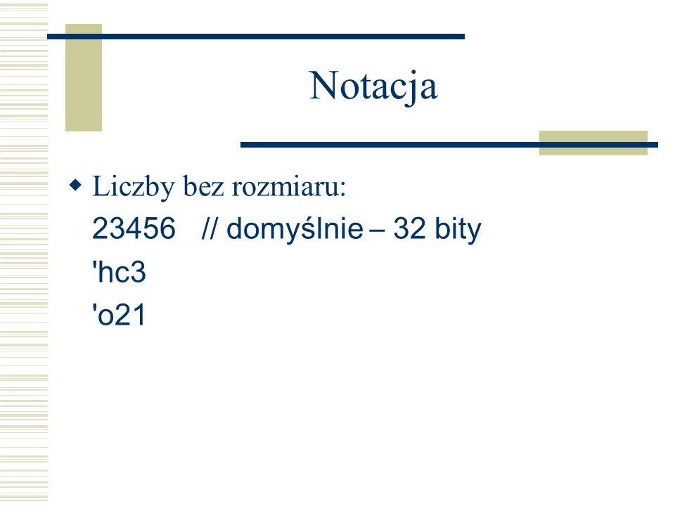 Notacja Liczby bez rozmiaru: 23456 // domyślnie – 32 bity 'hc3 'o21