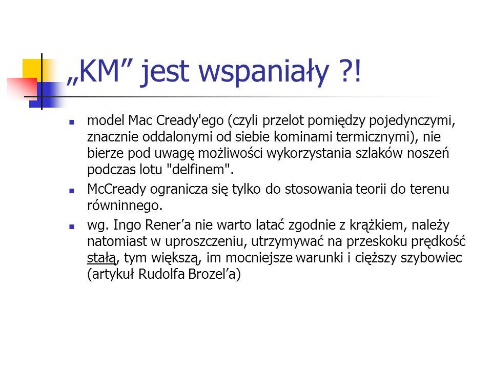 KM jest wspaniały ?! model Mac Cready'ego (czyli przelot pomiędzy pojedynczymi, znacznie oddalonymi od siebie kominami termicznymi), nie bierze pod uw