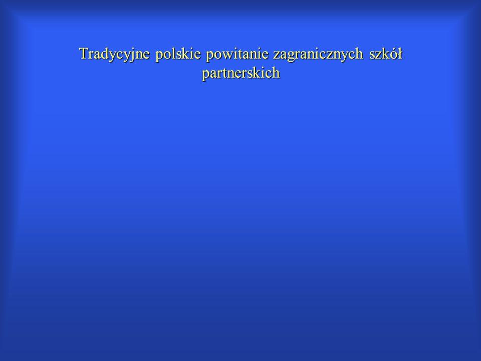 Tradycyjne polskie powitanie zagranicznych szkół partnerskich