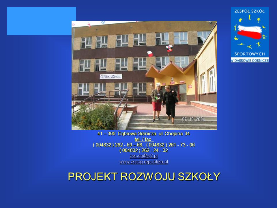 41 – 300 Dąbrowa Górnicza ul. Chopina 34 tel. / fax tel. / fax ( 004832 ) 262 - 69 – 68, ( 004832 ) 261 - 73 - 06 ( 004832 ) 262 - 24 - 32 zss-dg@o2.p
