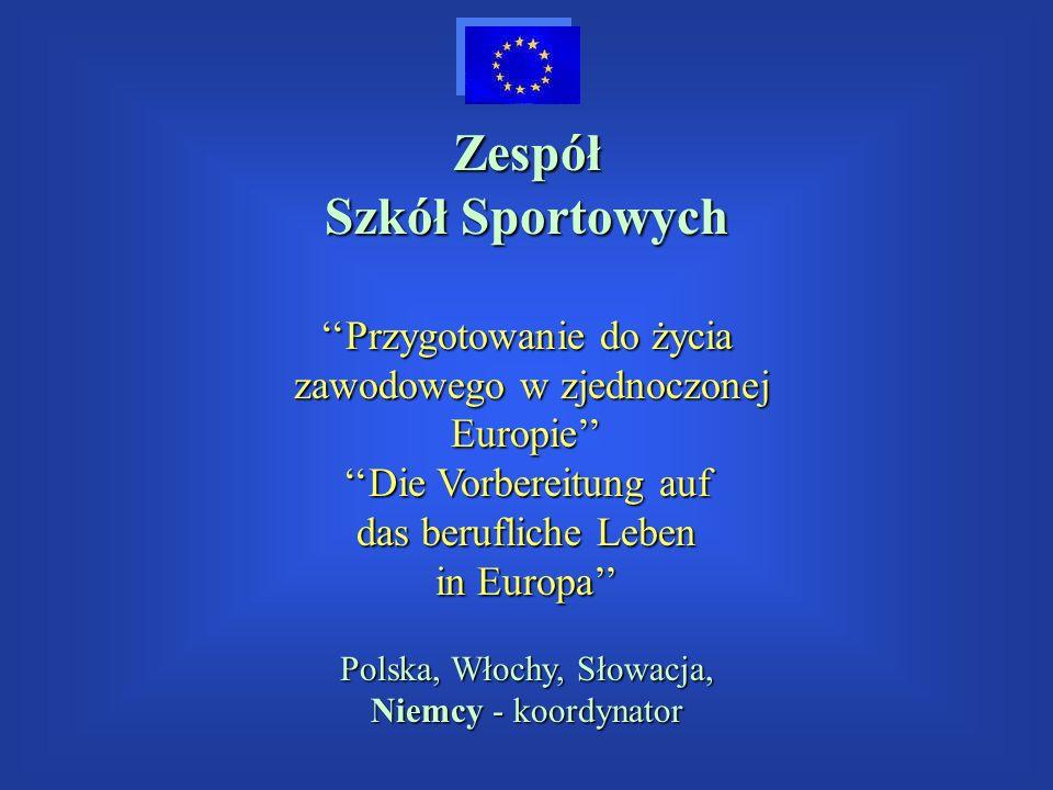 Zespół Szkół Sportowych Przygotowanie do życia zawodowego w zjednoczonej zawodowego w zjednoczonejEuropie Die Vorbereitung auf das berufliche Leben in