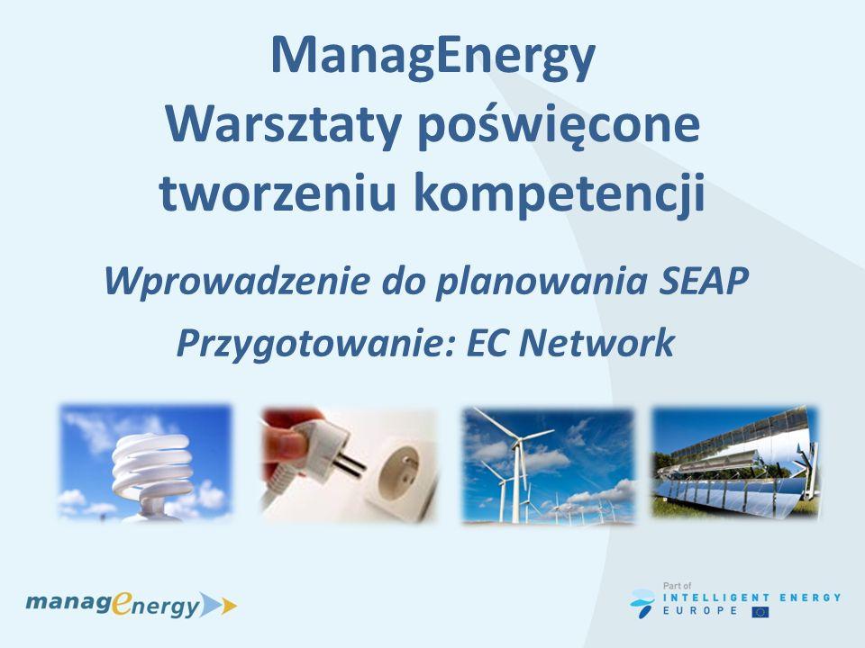 ManagEnergy Warsztaty poświęcone tworzeniu kompetencji Wprowadzenie do planowania SEAP Przygotowanie: EC Network