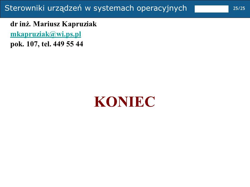 Sterowniki urządzeń w systemach operacyjnych 25/25 KONIEC dr inż. Mariusz Kapruziak mkapruziak@wi.ps.pl pok. 107, tel. 449 55 44