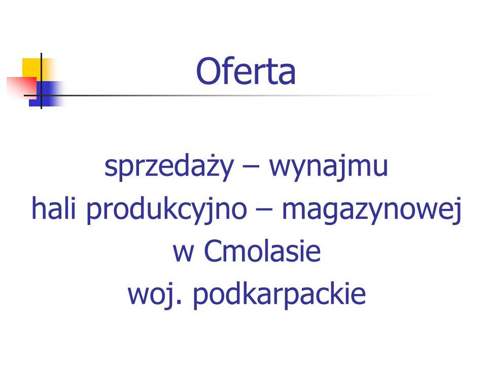 Oferta sprzedaży – wynajmu hali produkcyjno – magazynowej w Cmolasie woj. podkarpackie