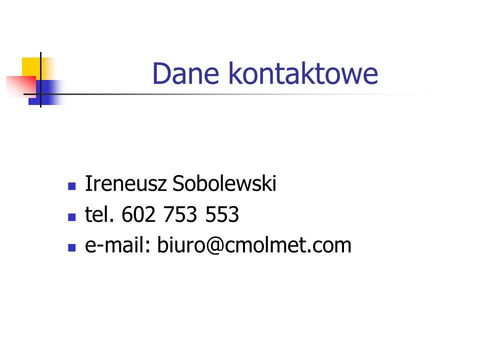 Dane kontaktowe Ireneusz Sobolewski tel. 602 753 553 e-mail: biuro@cmolmet.com