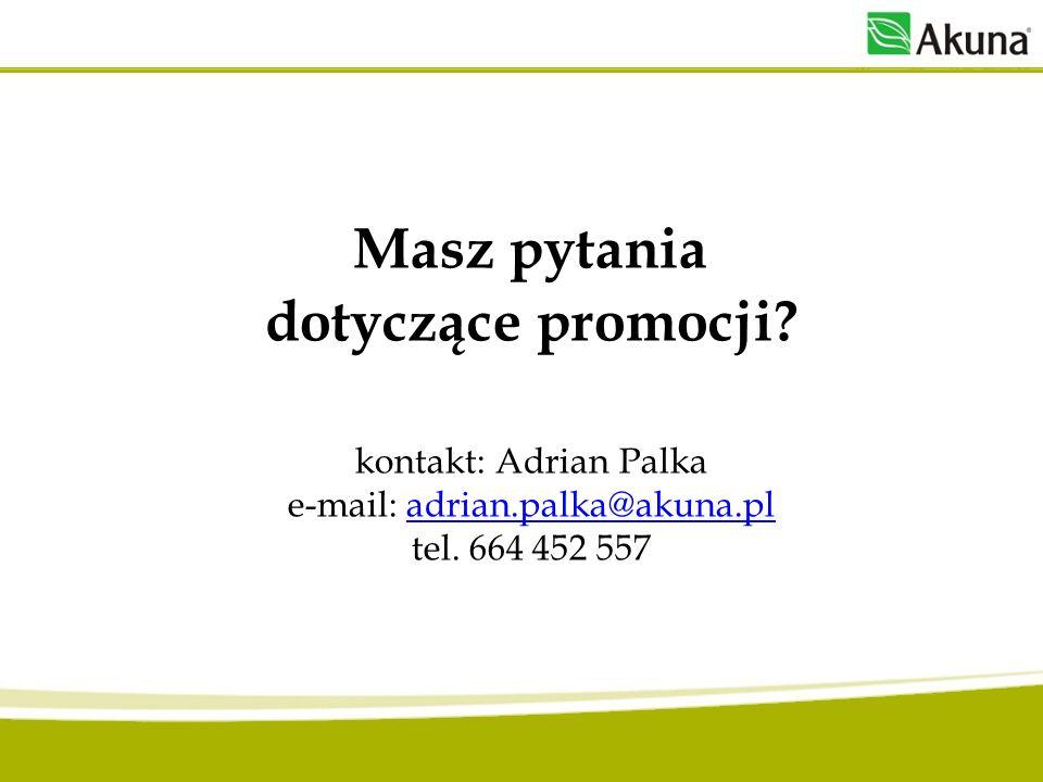 Masz pytania dotyczące promocji? kontakt: Adrian Palka e-mail: adrian.palka@akuna.pl tel. 664 452 557adrian.palka@akuna.pl