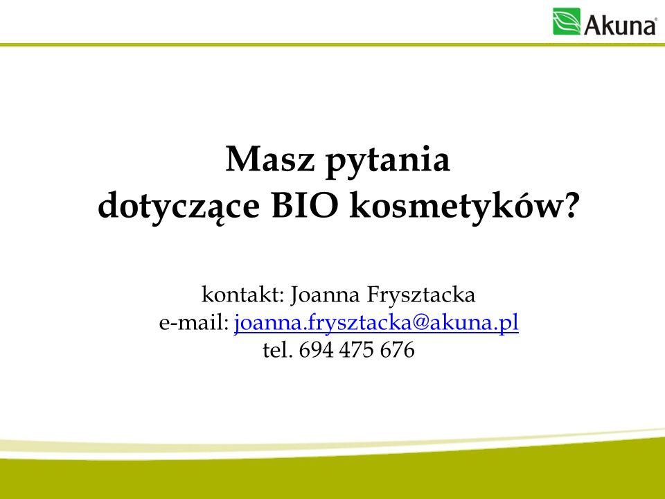 Masz pytania dotyczące BIO kosmetyków? kontakt: Joanna Frysztacka e-mail: joanna.frysztacka@akuna.pl tel. 694 475 676joanna.frysztacka@akuna.pl