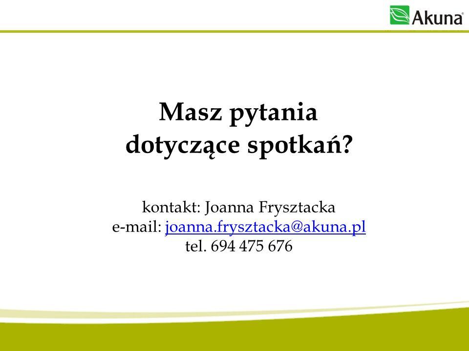 Masz pytania dotyczące spotkań? kontakt: Joanna Frysztacka e-mail: joanna.frysztacka@akuna.pl tel. 694 475 676joanna.frysztacka@akuna.pl