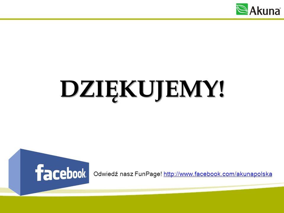 DZIĘKUJEMY! Odwiedź nasz FunPage! http://www.facebook.com/akunapolskahttp://www.facebook.com/akunapolska