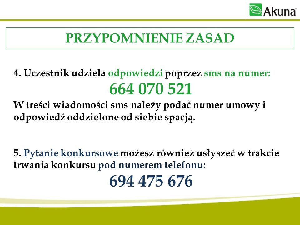 PRZYPOMNIENIE ZASAD 4. Uczestnik udziela odpowiedzi poprzez sms na numer: 664 070 521 W treści wiadomości sms należy podać numer umowy i odpowiedź odd