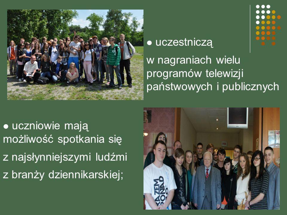 uczniowie mają możliwość spotkania się z najsłynniejszymi ludźmi z branży dziennikarskiej; uczestniczą w nagraniach wielu programów telewizji państwow