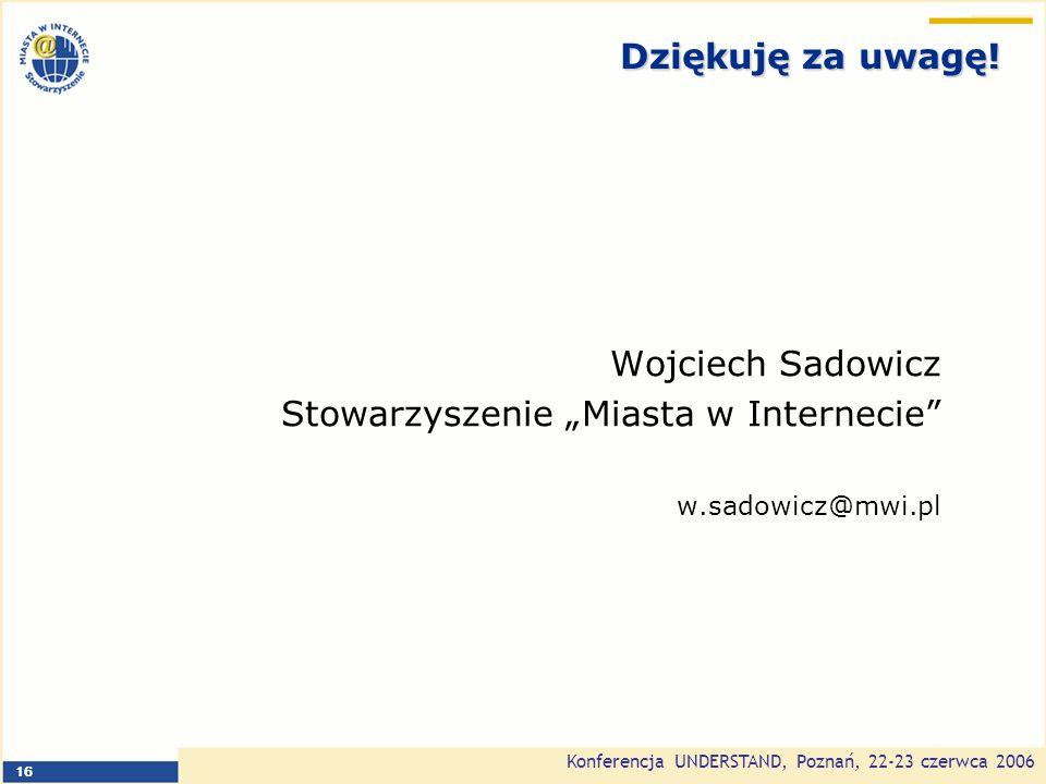 Konferencja UNDERSTAND, Poznań, 22-23 czerwca 2006 16 Dziękuję za uwagę.
