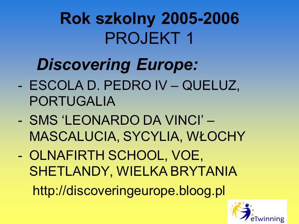 Rok szkolny 2005-2006 PROJEKT 1 Discovering Europe: -ESCOLA D.