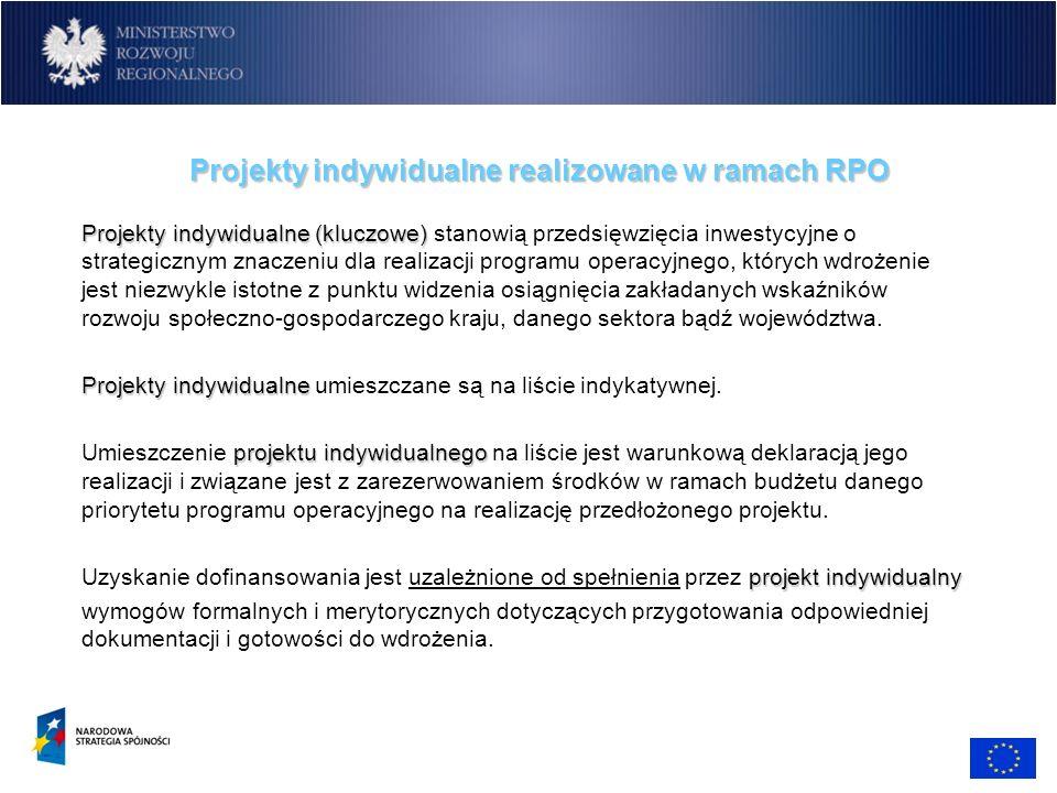 Projekty indywidualne realizowane w ramach RPO Projekty indywidualne (kluczowe) Projekty indywidualne (kluczowe) stanowią przedsięwzięcia inwestycyjne