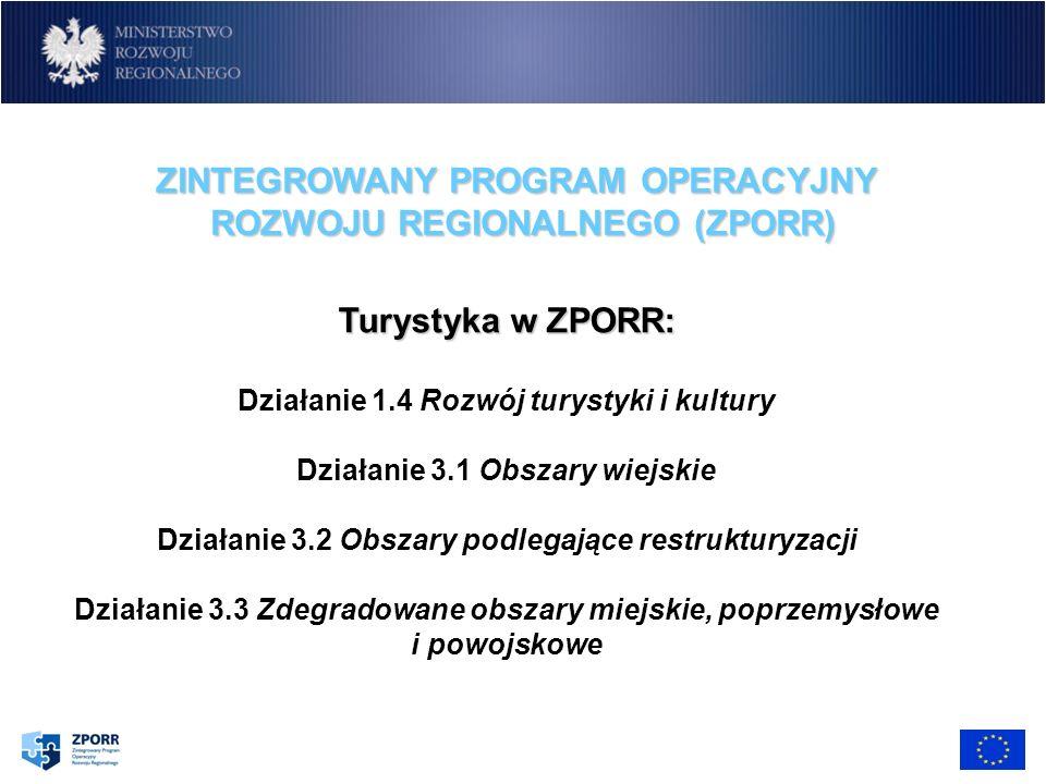 Turystyka w ZPORR: Działanie 1.4 Rozwój turystyki i kultury Działanie 3.1 Obszary wiejskie Działanie 3.2 Obszary podlegające restrukturyzacji Działani