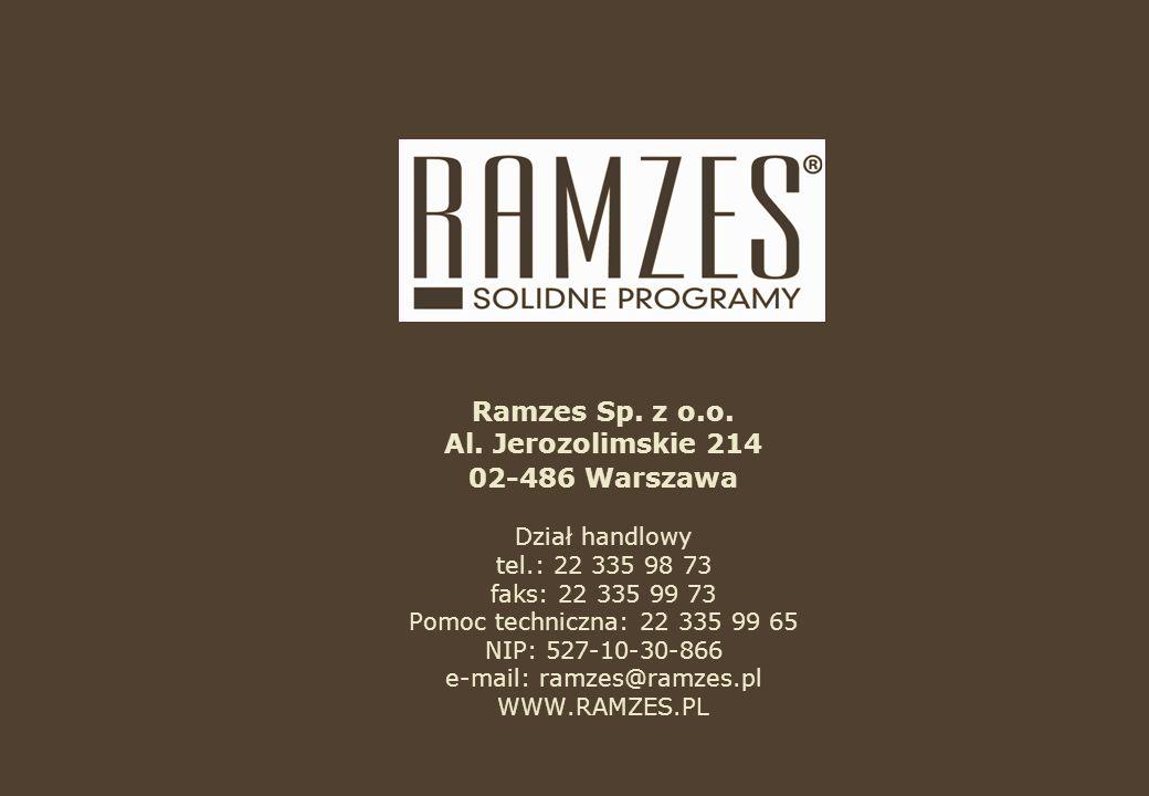 Ramzes Sp. z o.o. Al. Jerozolimskie 214 02-486 Warszawa Dział handlowy tel.: 22 335 98 73 faks: 22 335 99 73 Pomoc techniczna: 22 335 99 65 NIP: 527-1