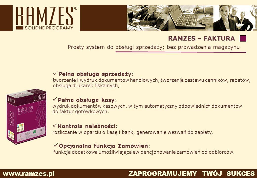 www.ramzes.pl ZAPROGRAMUJEMY TWÓJ SUKCES RAMZES – FAKTURA Prosty system do obsługi sprzedaży; bez prowadzenia magazynu Pełna obsługa sprzedaży: tworze
