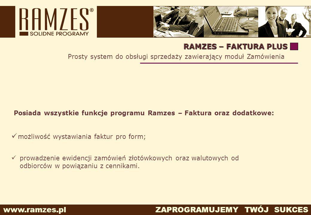 www.ramzes.pl ZAPROGRAMUJEMY TWÓJ SUKCES RAMZES – FAKTURA PLUS Prosty system do obsługi sprzedaży zawierający moduł Zamówienia Posiada wszystkie funkc