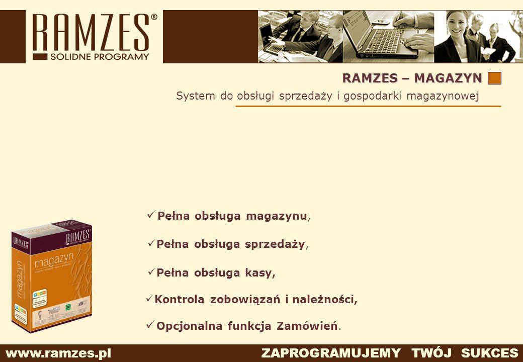 www.ramzes.pl ZAPROGRAMUJEMY TWÓJ SUKCES RAMZES – MAGAZYN System do obsługi sprzedaży i gospodarki magazynowej Pełna obsługa sprzedaży, Pełna obsługa