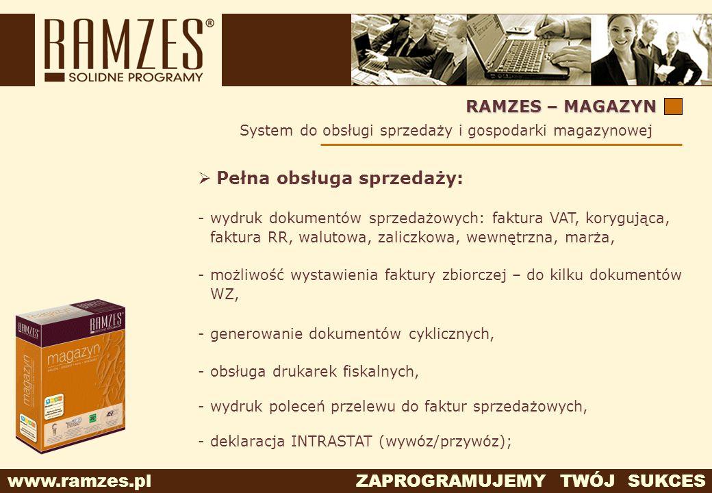 www.ramzes.pl ZAPROGRAMUJEMY TWÓJ SUKCES RAMZES – MAGAZYN Pełna obsługa sprzedaży: -wydruk dokumentów sprzedażowych: faktura VAT, korygująca, faktura