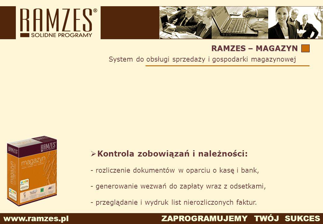www.ramzes.pl ZAPROGRAMUJEMY TWÓJ SUKCES RAMZES – MAGAZYN Kontrola zobowiązań i należności: - rozliczenie dokumentów w oparciu o kasę i bank, - genero