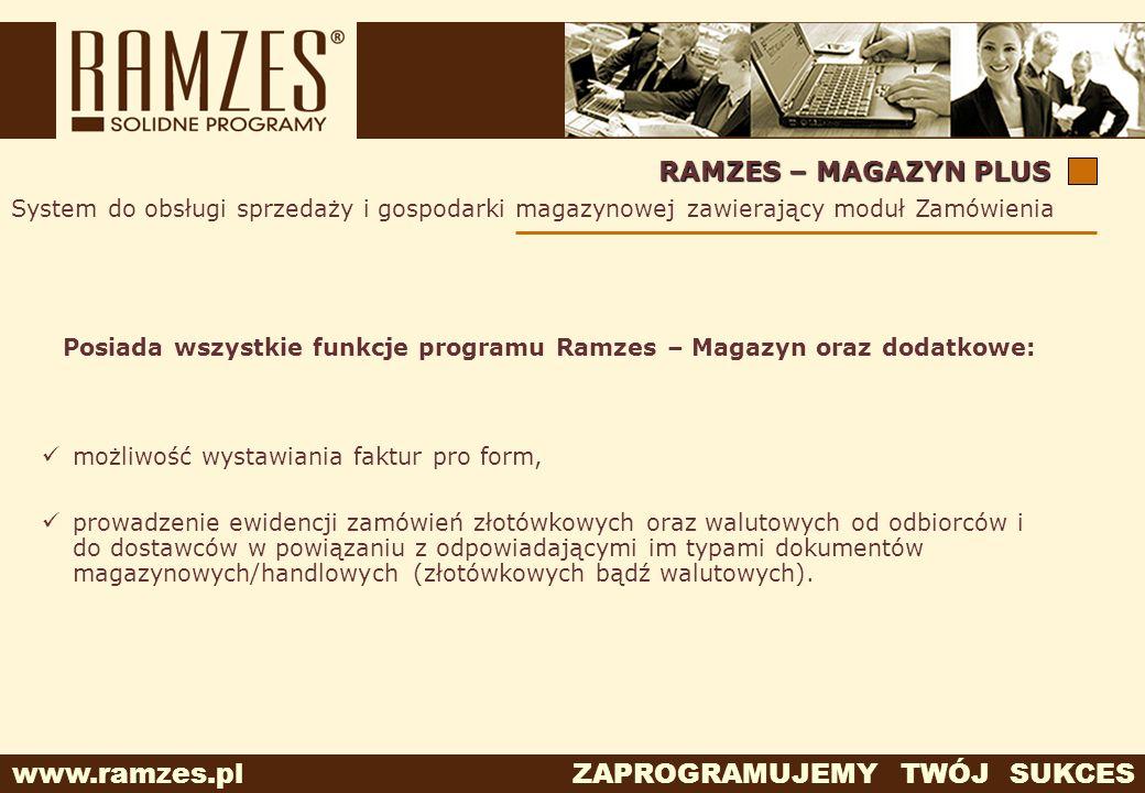 www.ramzes.pl ZAPROGRAMUJEMY TWÓJ SUKCES RAMZES – MAGAZYN PLUS System do obsługi sprzedaży i gospodarki magazynowej zawierający moduł Zamówienia Posia