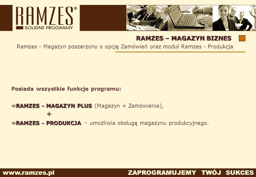 www.ramzes.pl ZAPROGRAMUJEMY TWÓJ SUKCES RAMZES – MAGAZYN BIZNES Ramzes - Magazyn poszerzony o opcję Zamówień oraz moduł Ramzes - Produkcja Posiada ws