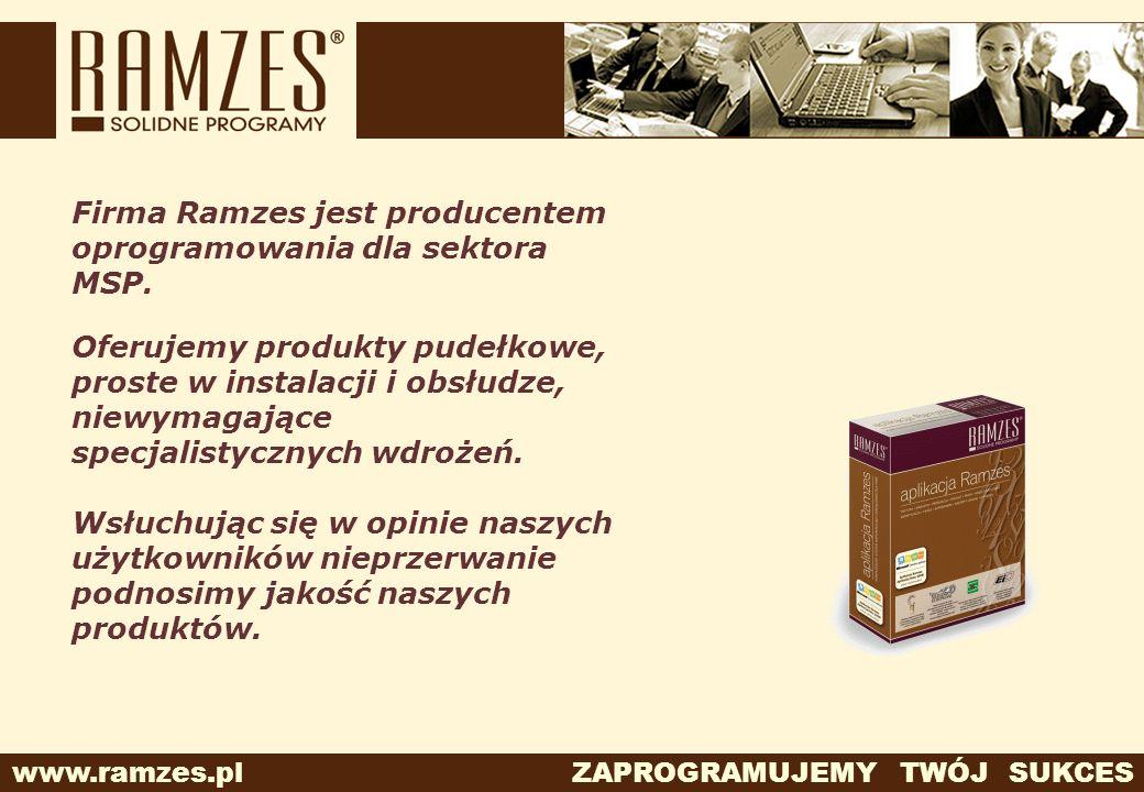 www.ramzes.pl ZAPROGRAMUJEMY TWÓJ SUKCES Firma Ramzes jest producentem oprogramowania dla sektora MSP. Oferujemy produkty pudełkowe, proste w instalac