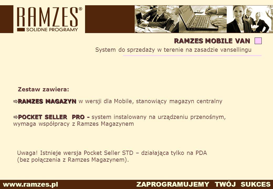 www.ramzes.pl ZAPROGRAMUJEMY TWÓJ SUKCES RAMZES MOBILE VAN System do sprzedaży w terenie na zasadzie vansellingu Zestaw zawiera: POCKET SELLER PRO - P