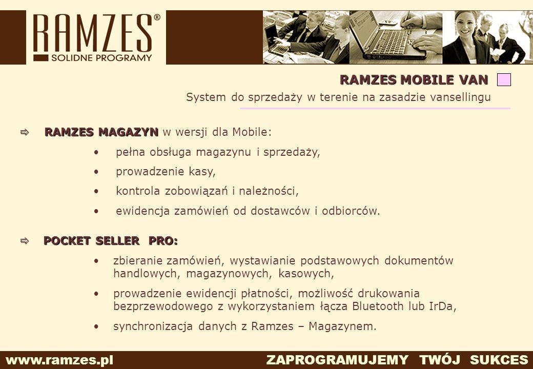 www.ramzes.pl ZAPROGRAMUJEMY TWÓJ SUKCES RAMZES MOBILE VAN System do sprzedaży w terenie na zasadzie vansellingu RAMZES MAGAZYN RAMZES MAGAZYN w wersj