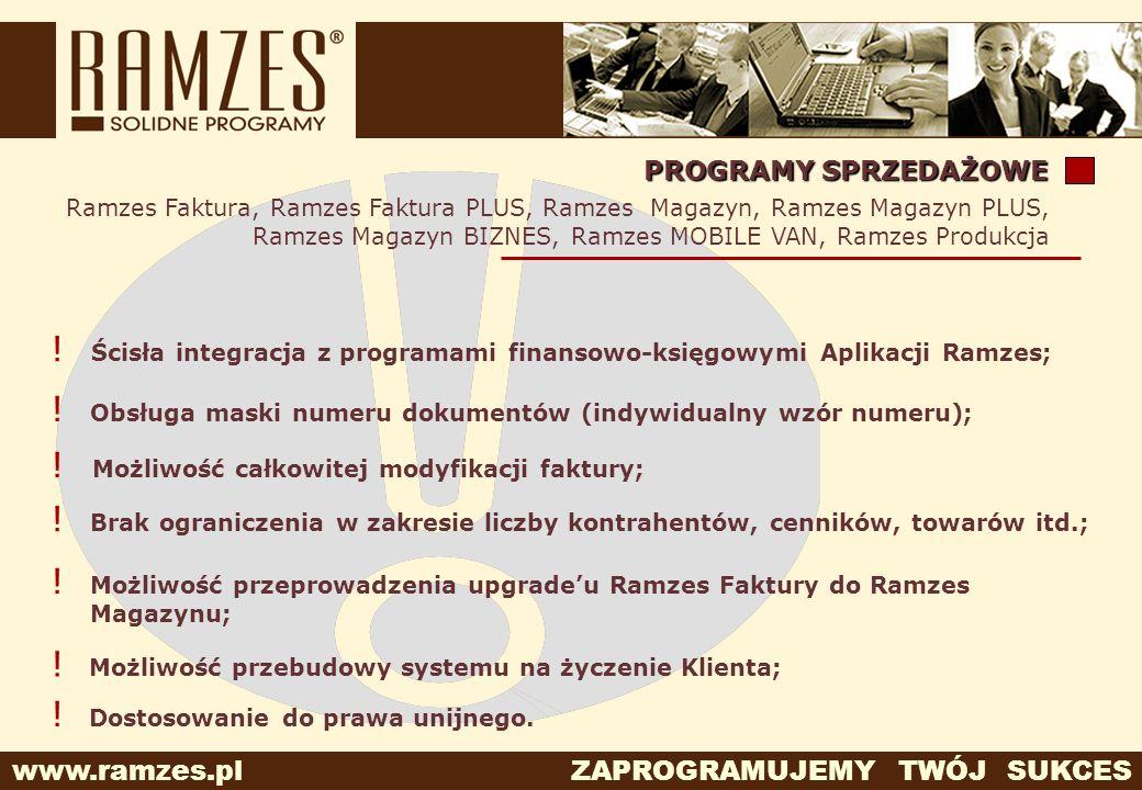 www.ramzes.pl ZAPROGRAMUJEMY TWÓJ SUKCES PROGRAMY SPRZEDAŻOWE Ramzes Faktura, Ramzes Faktura PLUS, Ramzes Magazyn, Ramzes Magazyn PLUS, Ramzes Magazyn