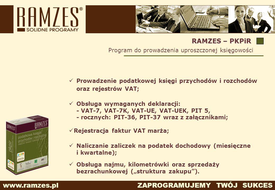 www.ramzes.pl ZAPROGRAMUJEMY TWÓJ SUKCES Program do prowadzenia uproszczonej księgowości RAMZES – PKPiR Prowadzenie podatkowej księgi przychodów i roz