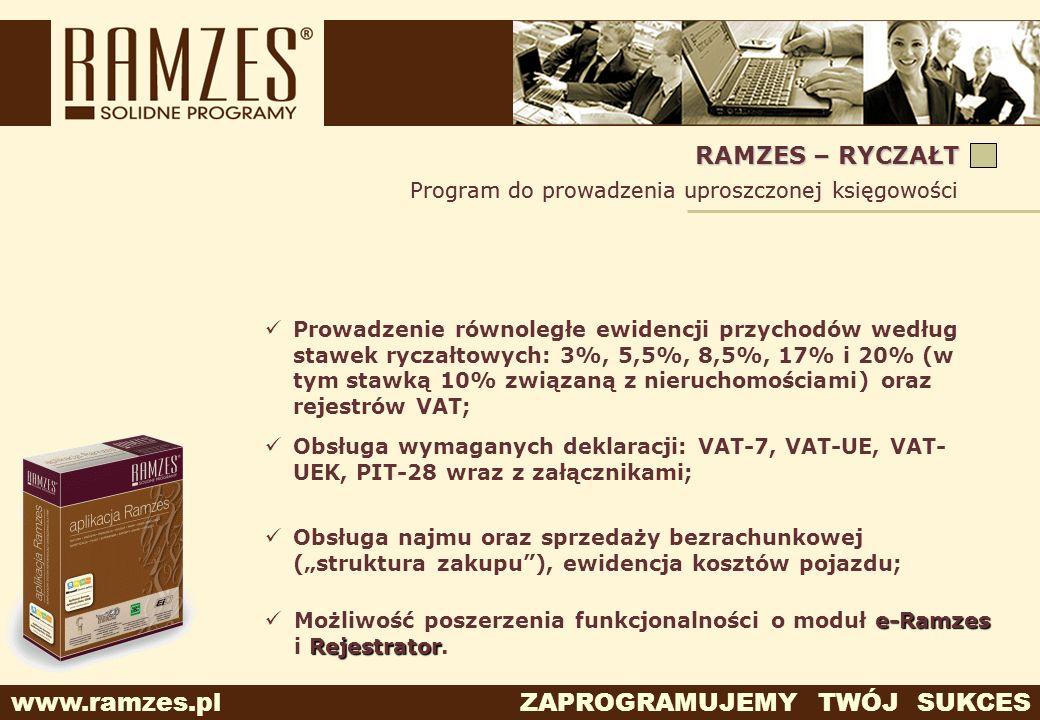 www.ramzes.pl ZAPROGRAMUJEMY TWÓJ SUKCES Program do prowadzenia uproszczonej księgowości RAMZES – RYCZAŁT Program do prowadzenia uproszczonej księgowo