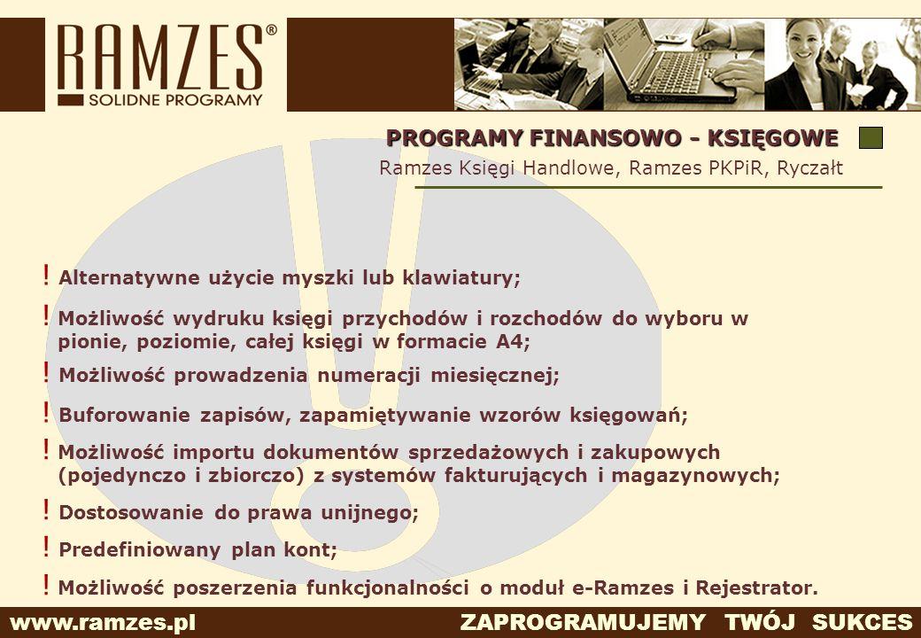www.ramzes.pl ZAPROGRAMUJEMY TWÓJ SUKCES ! Możliwość wydruku księgi przychodów i rozchodów do wyboru w pionie, poziomie, całej księgi w formacie A4; R
