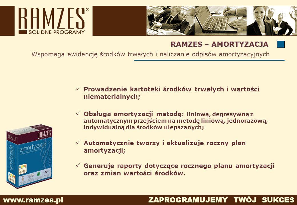 www.ramzes.pl ZAPROGRAMUJEMY TWÓJ SUKCES Wspomaga ewidencję środków trwałych i naliczanie odpisów amortyzacyjnych RAMZES – AMORTYZACJA Automatycznie t