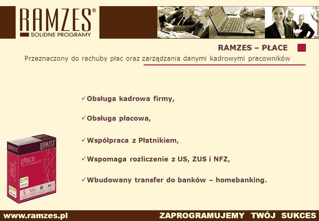 www.ramzes.pl ZAPROGRAMUJEMY TWÓJ SUKCES Przeznaczony do rachuby płac oraz zarządzania danymi kadrowymi pracowników RAMZES – PŁACE Współpraca z Płatni